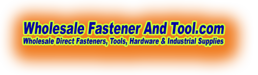 Wholesale Fasteners & Tool -Your Websource For Wholesale Industrial Fasteners and Hardware